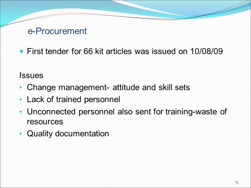 e-Procurement — First tender for 66 kit articles was issued on 10/08/09 Issues Change management- attitude and skill sets Lack of trained personnel Un
