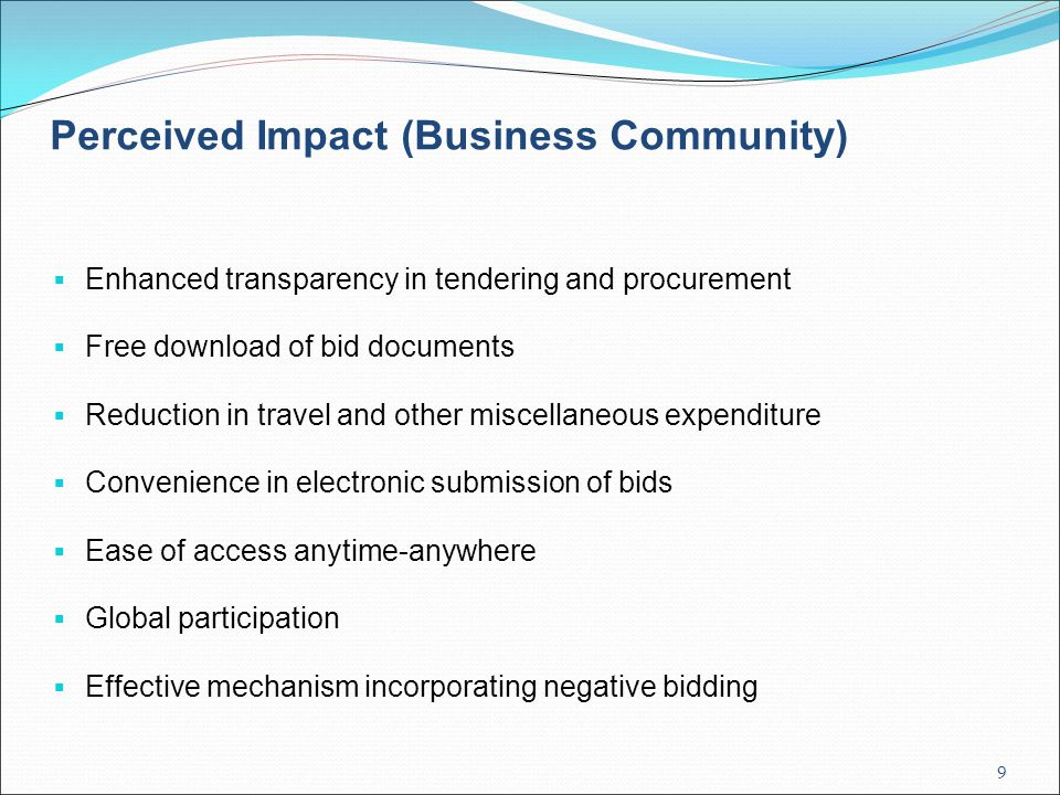 9 Perceived Impact (Business Community)  Enhanced transparency in tendering and procurement  Free download of bid documents  Reduction in travel an