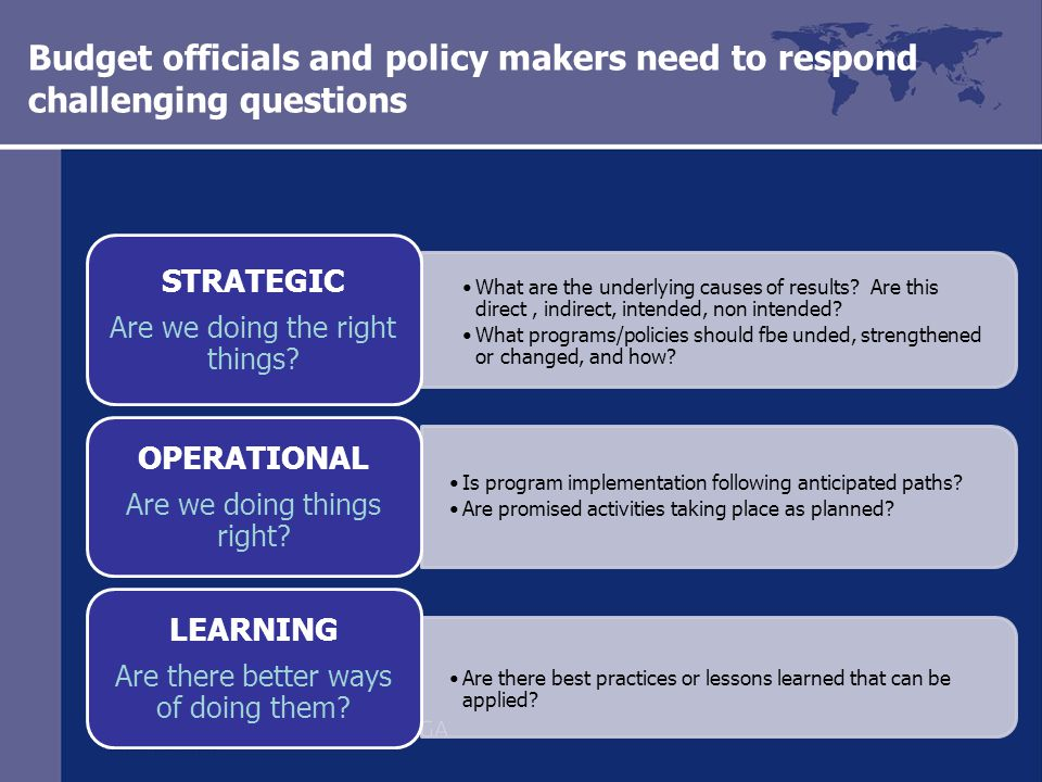 Budget officials and policy makers need to respond challenging questions What are the underlying causes of results.