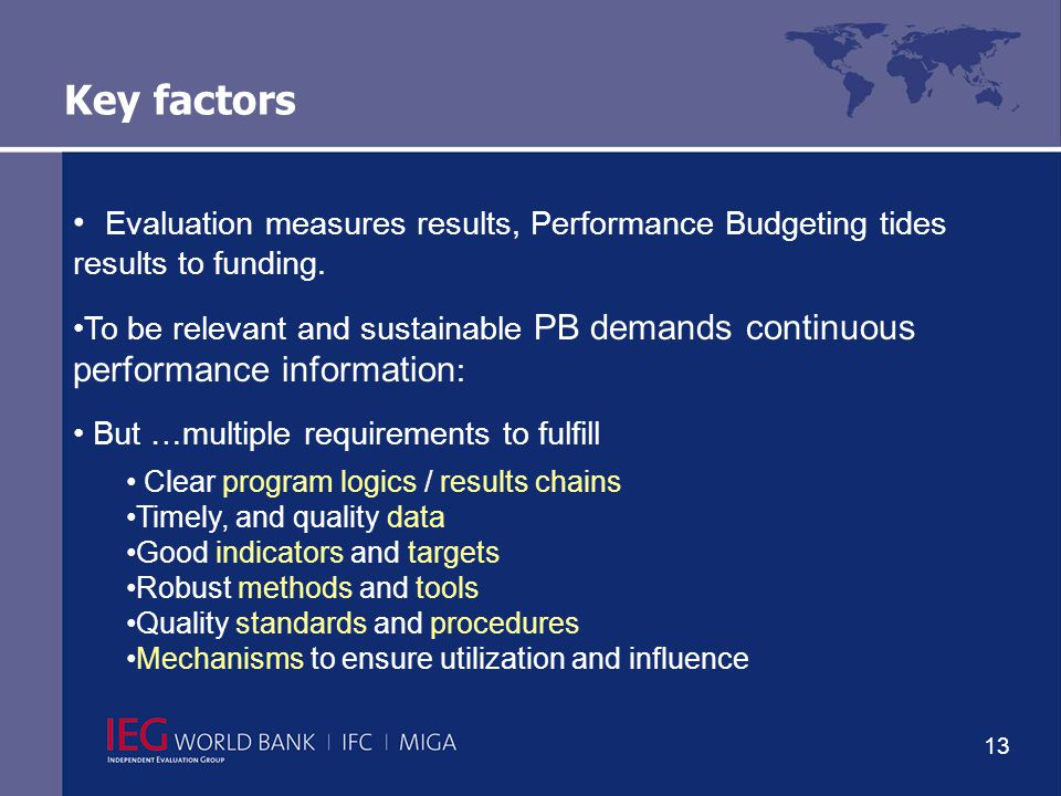 13 Key factors Evaluation measures results, Performance Budgeting tides results to funding.