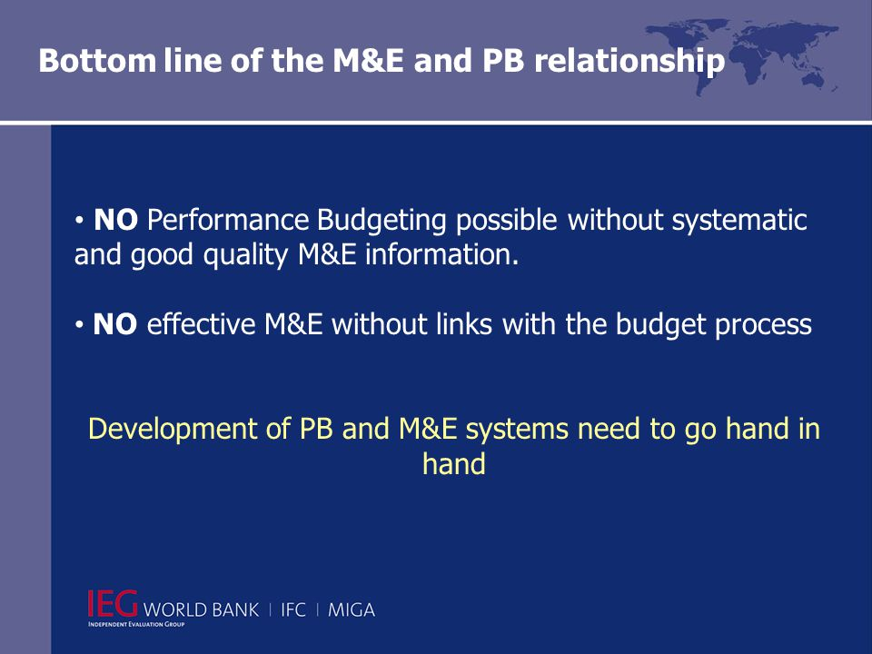 NO Performance Budgeting possible without systematic and good quality M&E information.