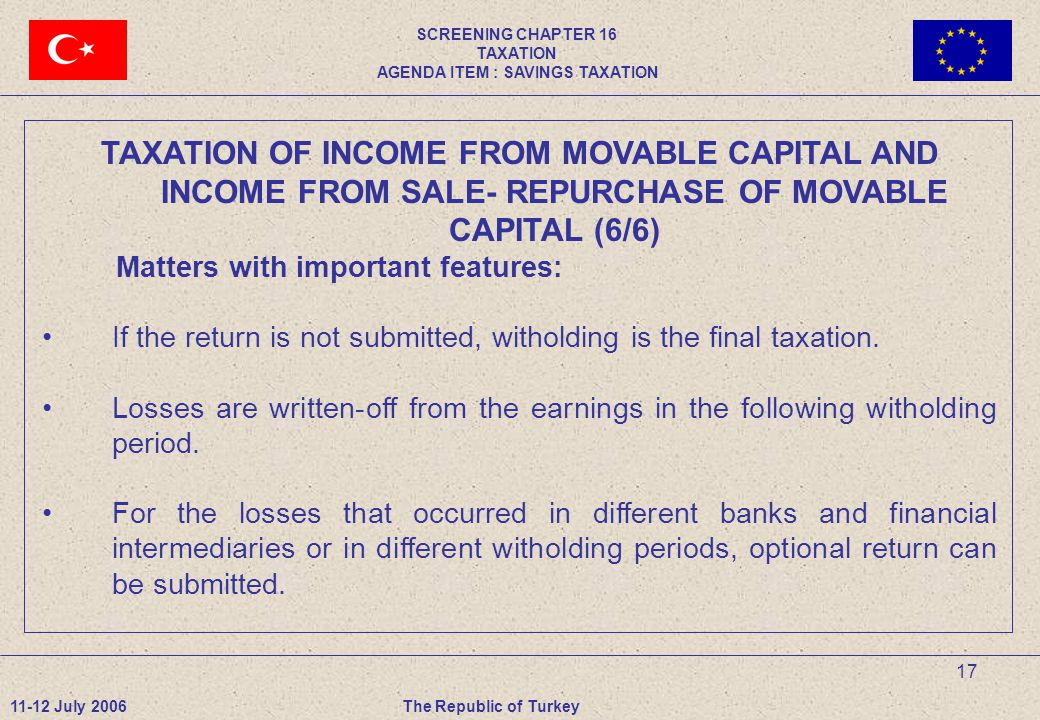 17 TAXATION OF INCOME FROM MOVABLE CAPITAL AND INCOME FROM SALE- REPURCHASE OF MOVABLE CAPITAL (6/6) Matters with important features: If the return is not submitted, witholding is the final taxation.