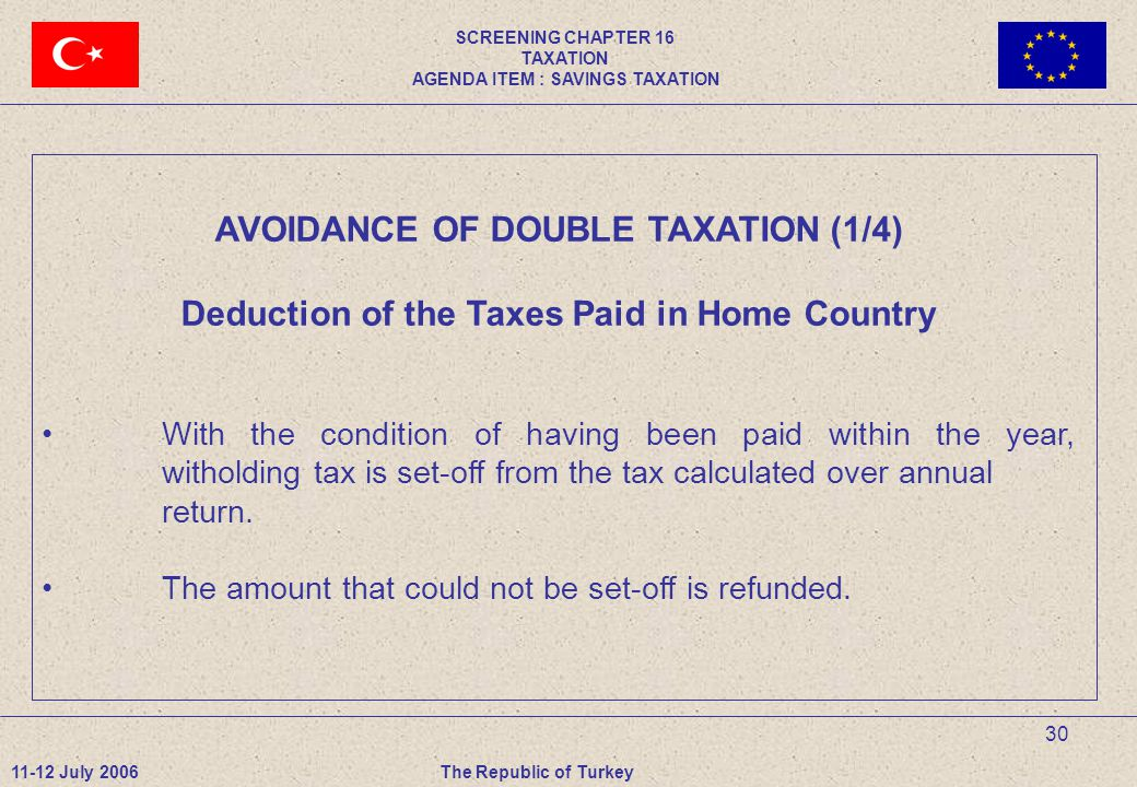 30 AVOIDANCE OF DOUBLE TAXATION (1/4) Deduction of the Taxes Paid in Home Country With the condition of having been paid within the year, witholding tax is set-off from the tax calculated over annual return.