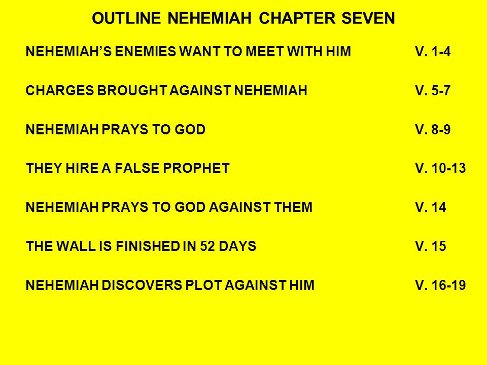 OUTLINE NEHEMIAH CHAPTER SEVEN NEHEMIAH'S ENEMIES WANT TO MEET WITH HIMV.