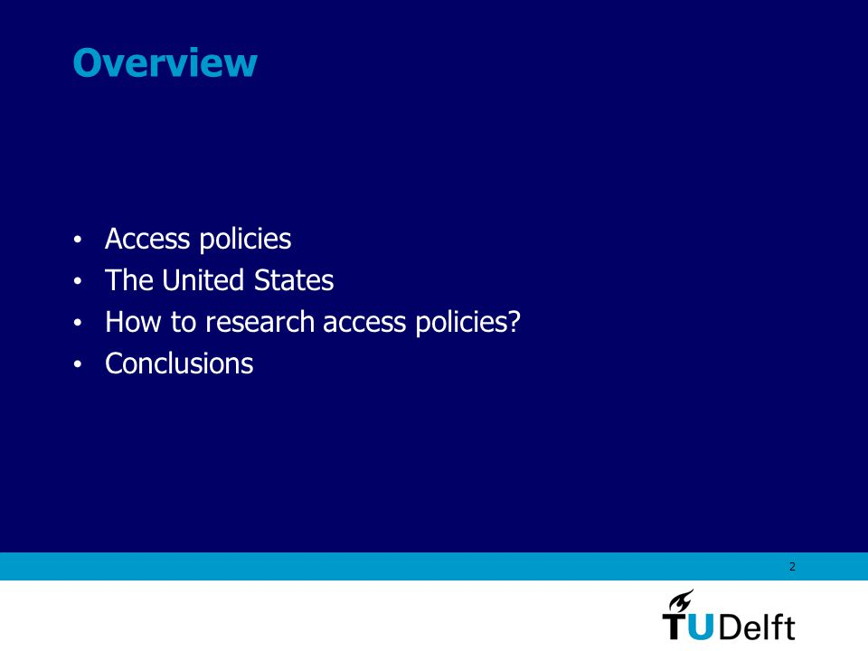 2 Overview Access policies The United States How to research access policies Conclusions
