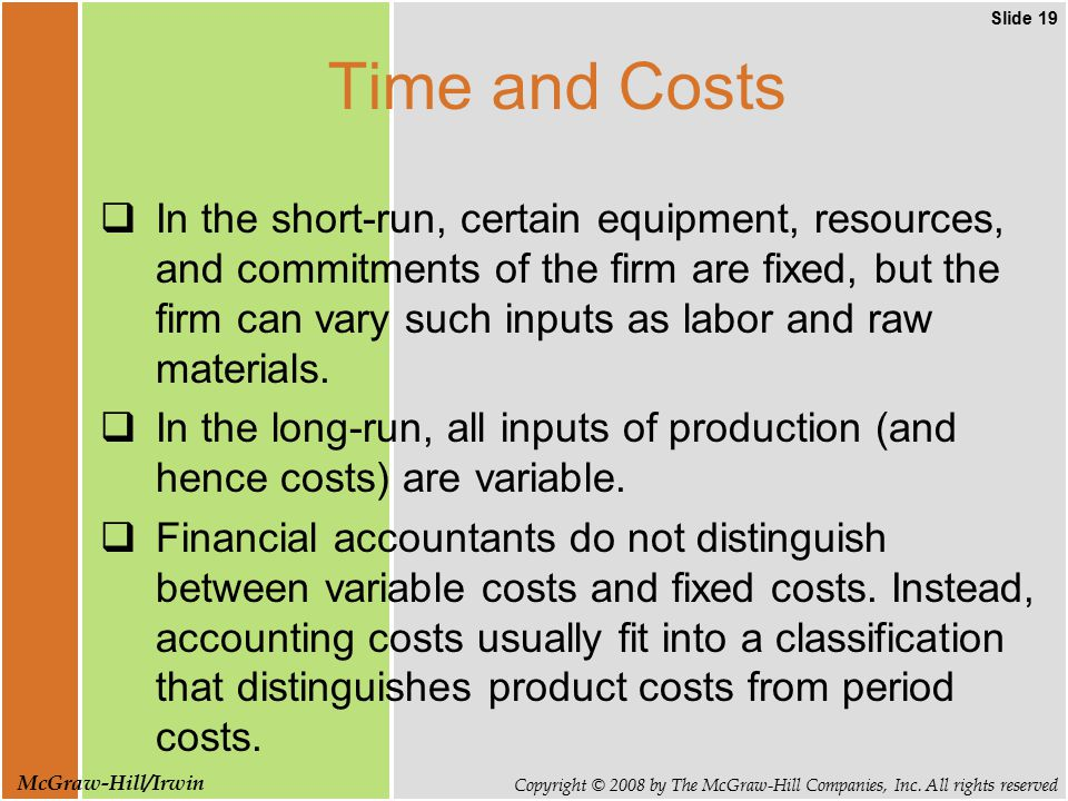 Slide 19 Copyright © 2008 by The McGraw-Hill Companies, Inc. All rights reserved McGraw-Hill/Irwin Time and Costs  In the short-run, certain equipmen