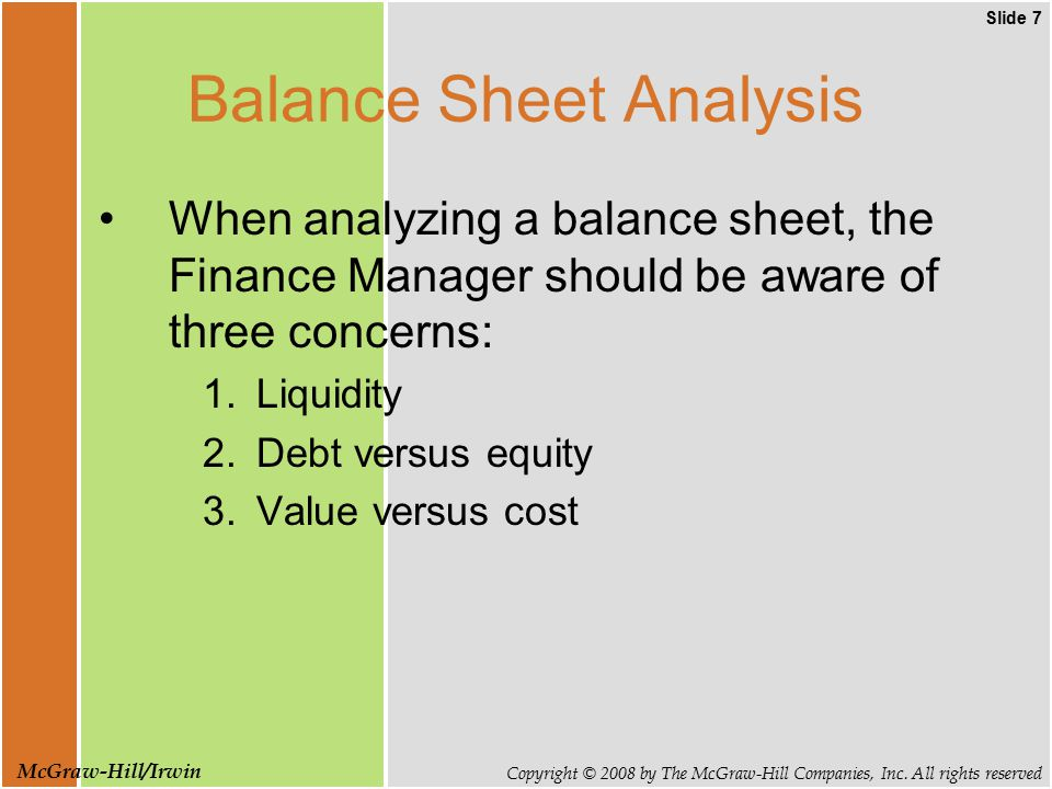 Slide 7 Copyright © 2008 by The McGraw-Hill Companies, Inc. All rights reserved McGraw-Hill/Irwin Balance Sheet Analysis When analyzing a balance shee