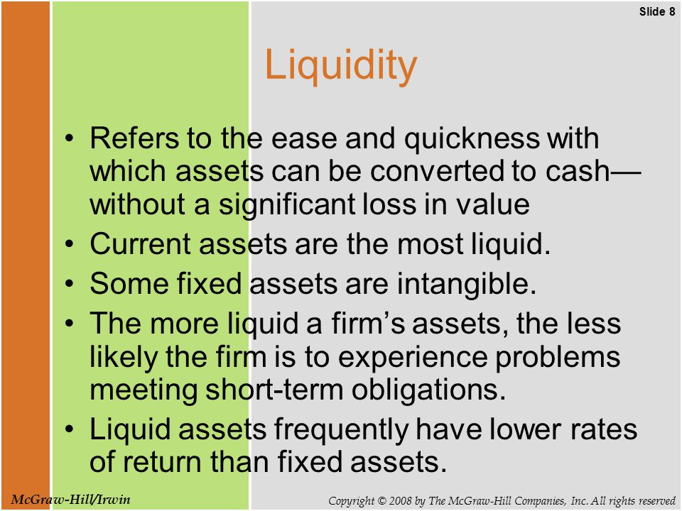 Slide 8 Copyright © 2008 by The McGraw-Hill Companies, Inc. All rights reserved McGraw-Hill/Irwin Liquidity Refers to the ease and quickness with whic
