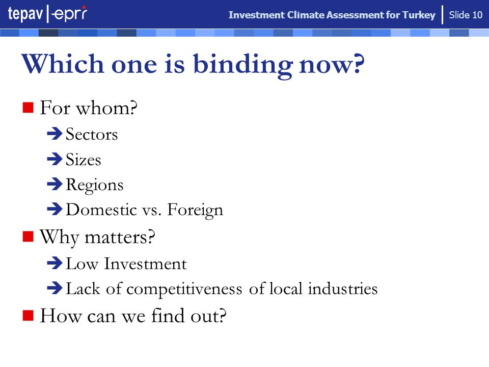 Investment Climate Assessment for Turkey Slide 10 Which one is binding now.