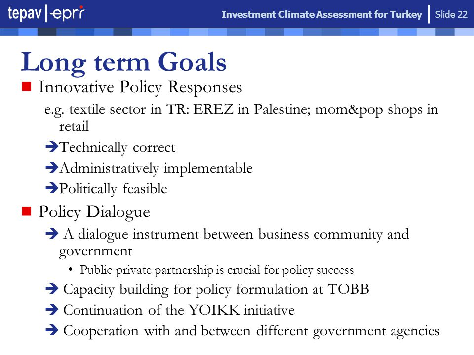 Investment Climate Assessment for Turkey Slide 22 Long term Goals Innovative Policy Responses e.g.