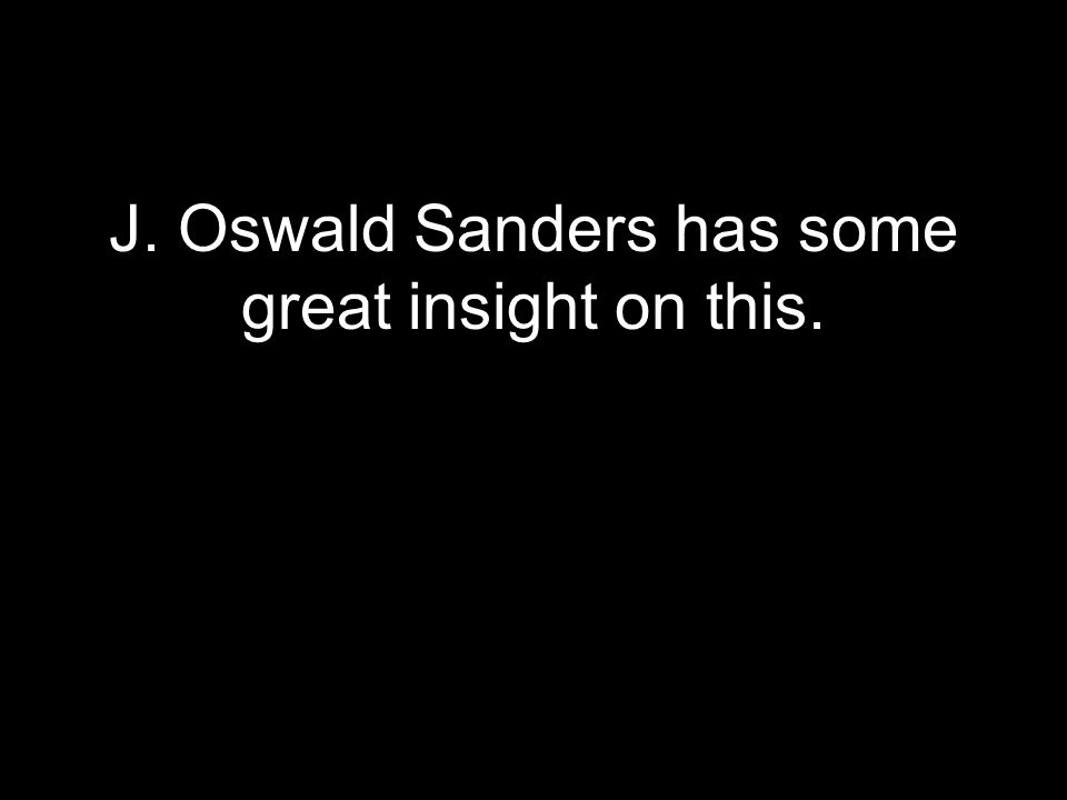 J. Oswald Sanders has some great insight on this.