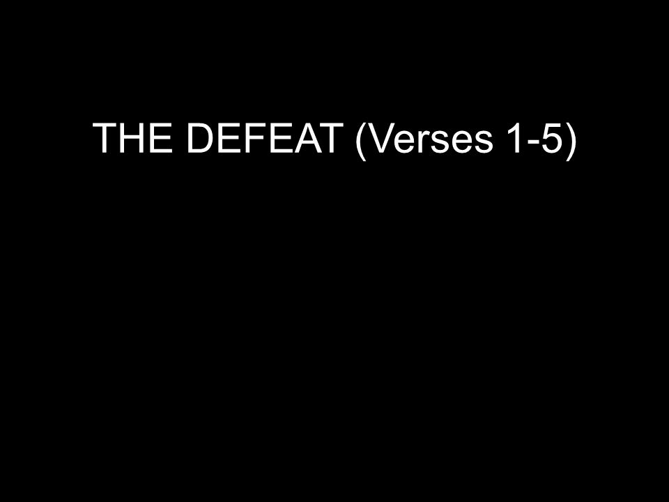 THE DEFEAT (Verses 1-5)
