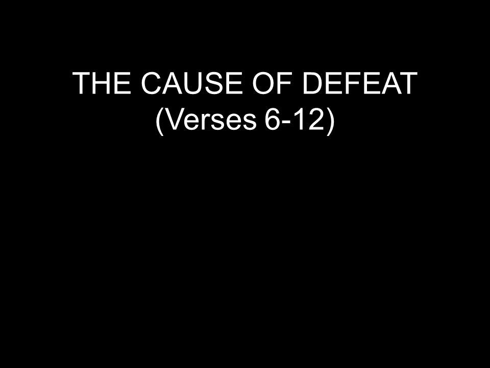THE CAUSE OF DEFEAT (Verses 6-12)