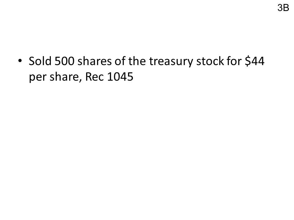 Sold 500 shares of the treasury stock for $44 per share, Rec 1045 3B