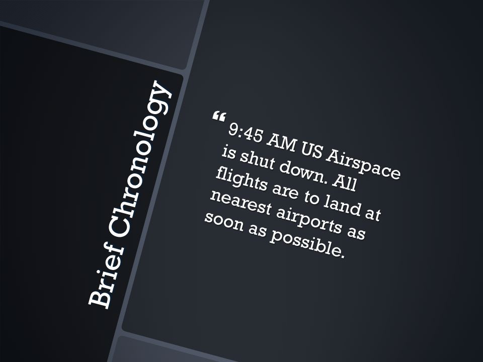 Brief Chronology  9:45 AM US Airspace is shut down.