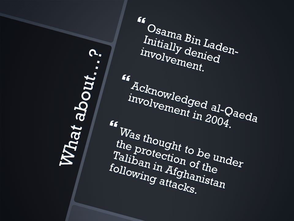 What about….  Osama Bin Laden- Initially denied involvement.