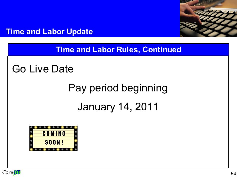 54 Time and Labor Update Time and Labor Rules, Continued Go Live Date Pay period beginning January 14, 2011