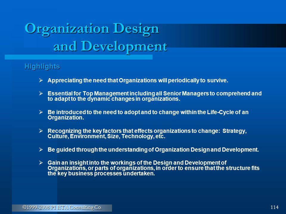 ©1999-2008 PI ETA Consulting Co. 114 Organization Design and Development Highlights  Appreciating the need that Organizations will periodically to su