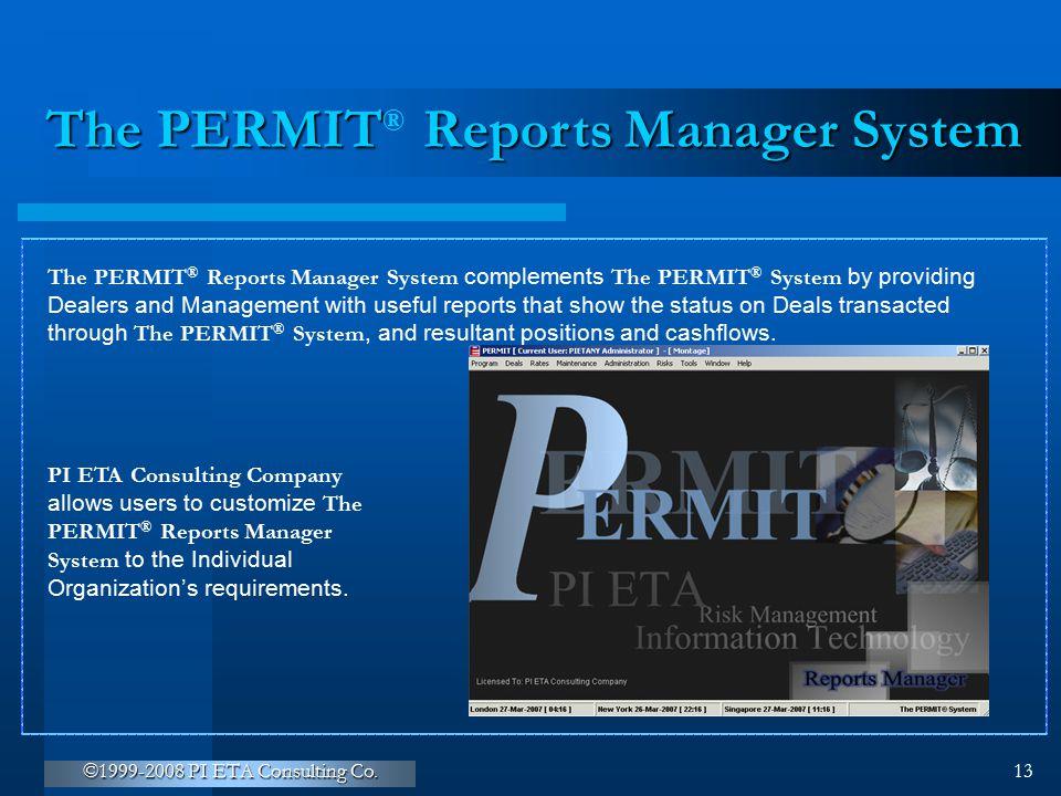 ©1999-2008 PI ETA Consulting Co. 13 The PERMIT Reports Manager System The PERMIT ® Reports Manager System complements The PERMIT ® System by providing