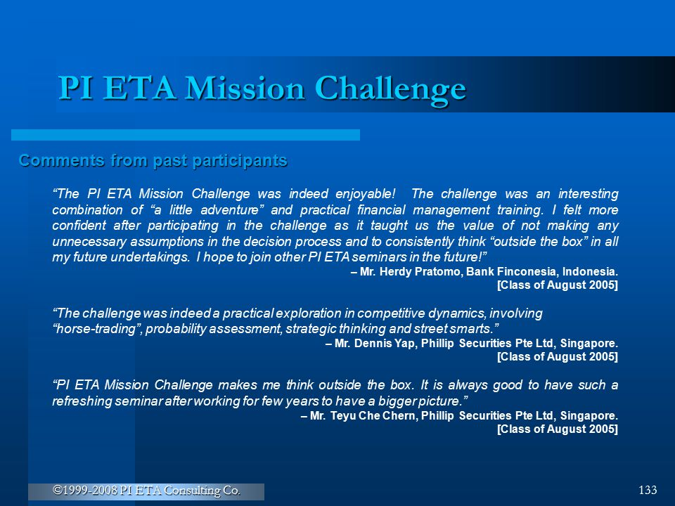 """©1999-2008 PI ETA Consulting Co. 133 PI ETA Mission Challenge Comments from past participants """"The PI ETA Mission Challenge was indeed enjoyable! The"""