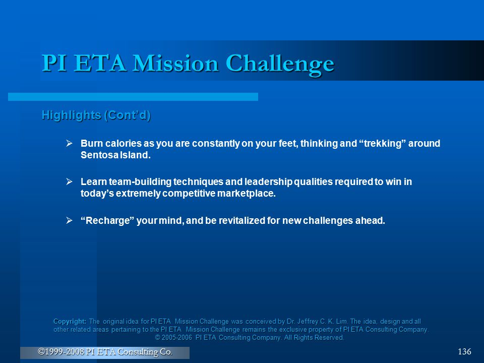 """©1999-2008 PI ETA Consulting Co. 136 PI ETA Mission Challenge Highlights (Cont'd)  Burn calories as you are constantly on your feet, thinking and """"tr"""