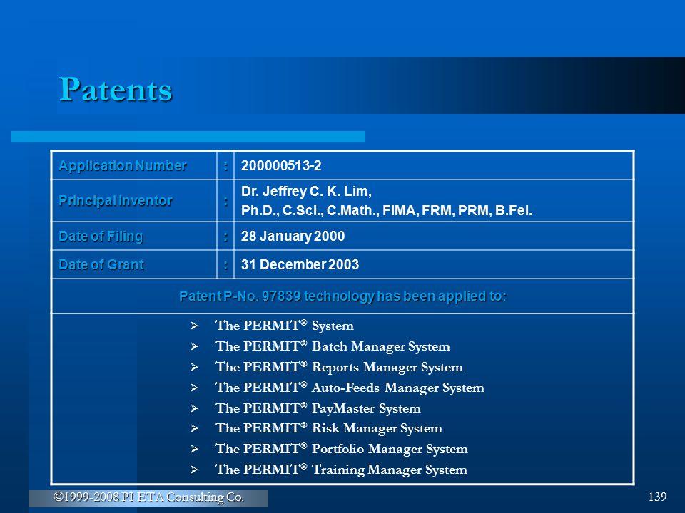 ©1999-2008 PI ETA Consulting Co. 139 Patents Application Number :200000513-2 Principal Inventor : Dr. Jeffrey C. K. Lim, Ph.D., C.Sci., C.Math., FIMA,