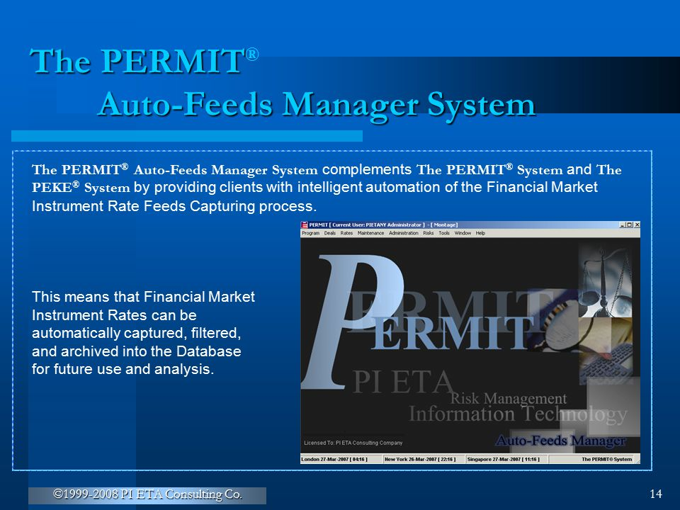 ©1999-2008 PI ETA Consulting Co. 14 The PERMIT Auto-Feeds Manager System The PERMIT ® Auto-Feeds Manager System complements The PERMIT ® System and Th