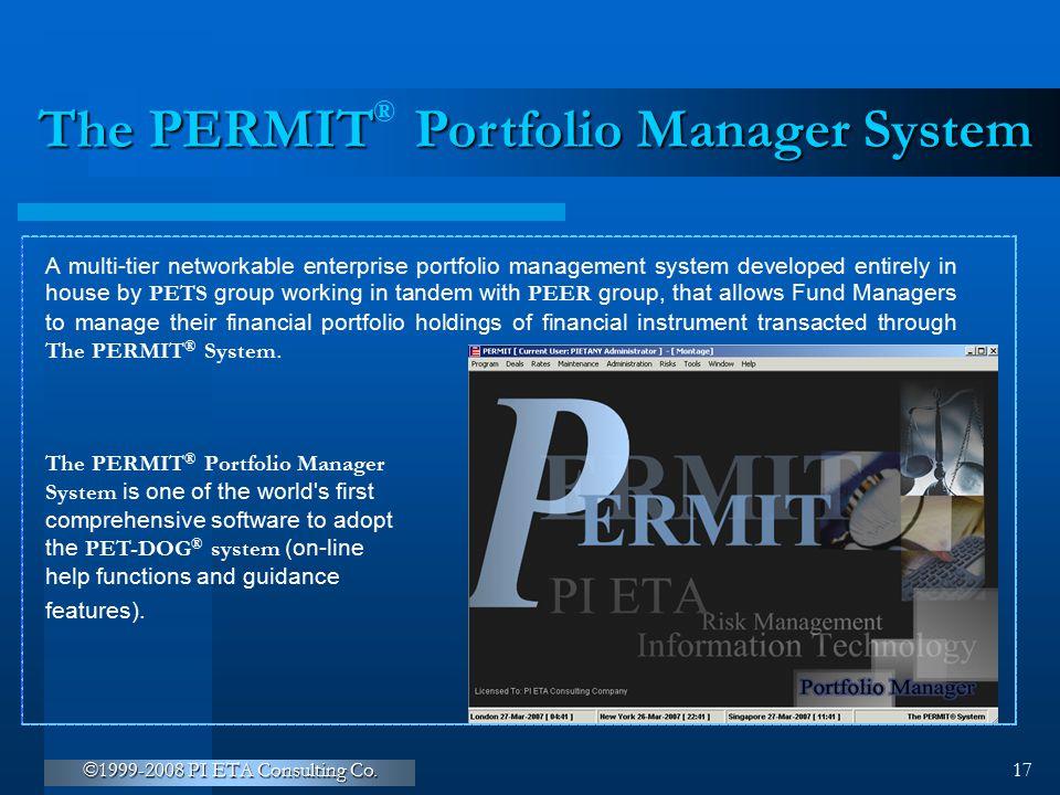 ©1999-2008 PI ETA Consulting Co. 17 The PERMIT Portfolio Manager System ® A multi-tier networkable enterprise portfolio management system developed en