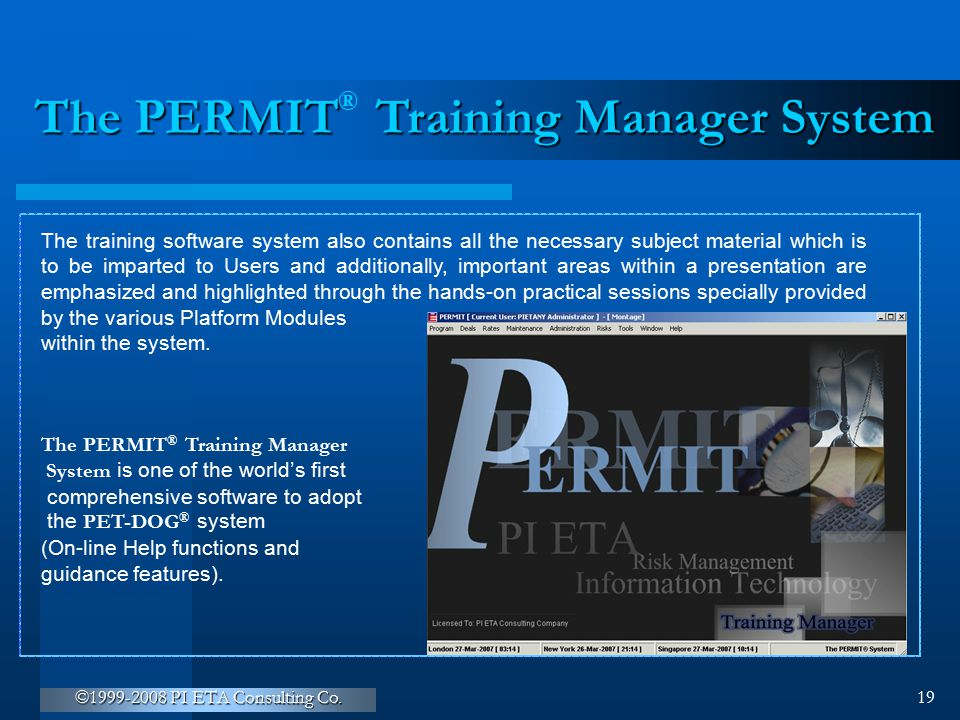 ©1999-2008 PI ETA Consulting Co. 19 The PERMIT Training Manager System ® The training software system also contains all the necessary subject material