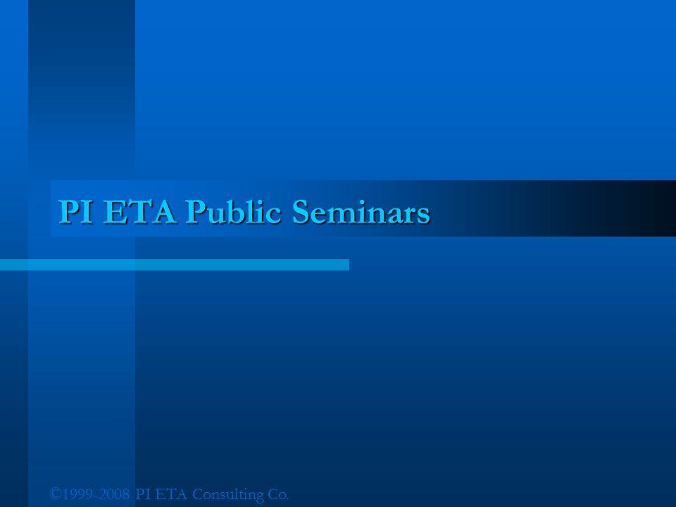 ©1999-2008 PI ETA Consulting Co. PI ETA Public Seminars