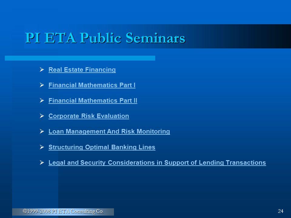 ©1999-2008 PI ETA Consulting Co. 24 PI ETA Public Seminars  Real Estate Financing Real Estate Financing  Financial Mathematics Part I Financial Math