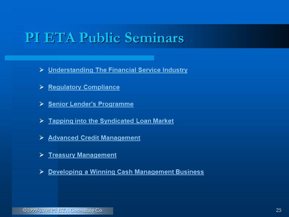 ©1999-2008 PI ETA Consulting Co. 25 PI ETA Public Seminars  Understanding The Financial Service Industry Understanding The Financial Service Industry