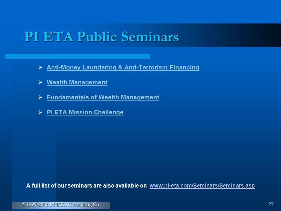 ©1999-2008 PI ETA Consulting Co. 27 PI ETA Public Seminars  Anti-Money Laundering & Anti-Terrorism Financing Anti-Money Laundering & Anti-Terrorism F