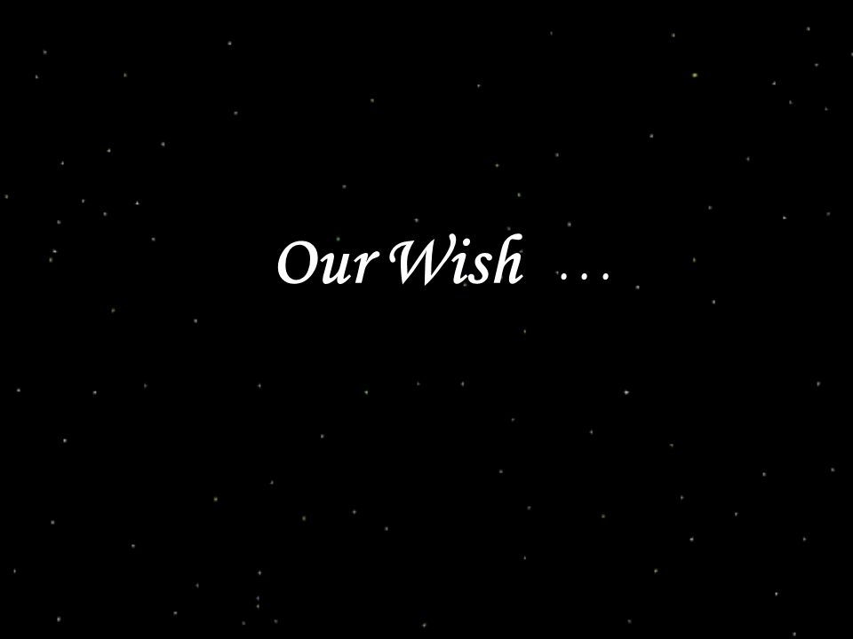 Our Wish...