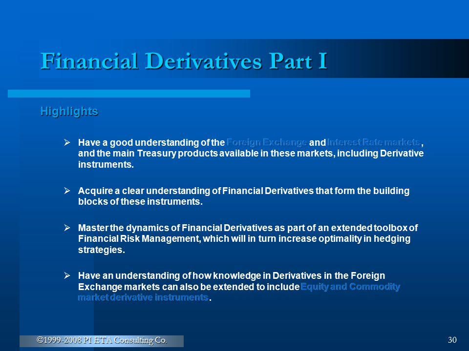 ©1999-2008 PI ETA Consulting Co. 30 Financial Derivatives Part I