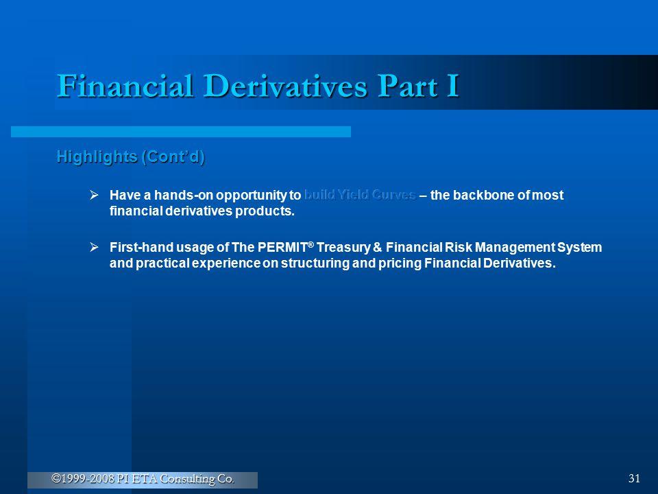 ©1999-2008 PI ETA Consulting Co. 31 Financial Derivatives Part I