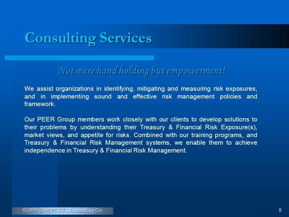 ©1999-2008 PI ETA Consulting Co. 8 Consulting Services Not mere hand holding but empowerment! We assist organizations in identifying, mitigating and m