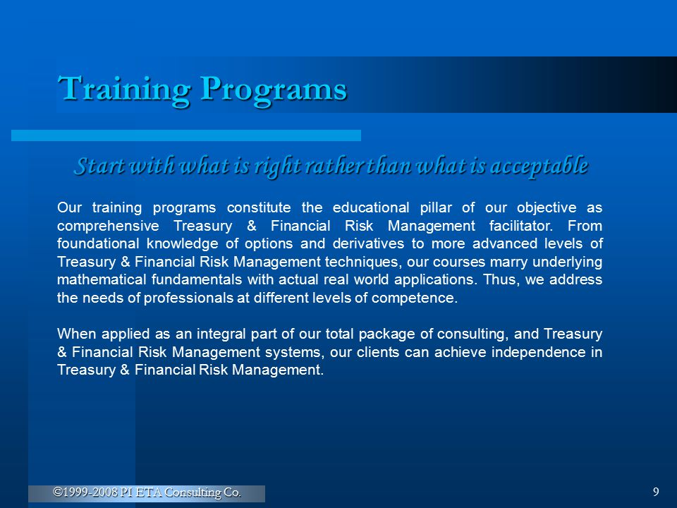 ©1999-2008 PI ETA Consulting Co. 9 Training Programs Start with what is right rather than what is acceptable Our training programs constitute the educ