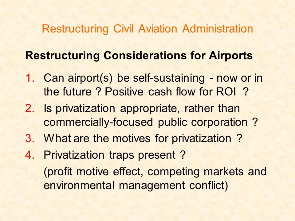 Restructuring Civil Aviation Administration Restructuring Considerations for Airports 1.Can airport(s) be self-sustaining - now or in the future .