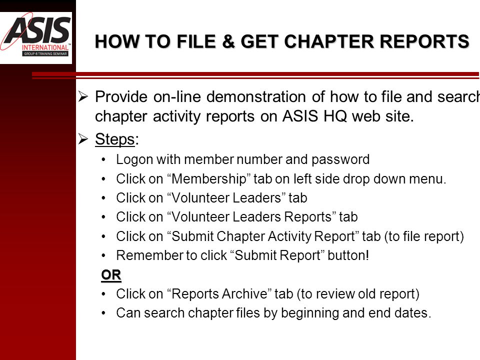 HOW TO FILE & GET CHAPTER REPORTS  Provide on-line demonstration of how to file and search chapter activity reports on ASIS HQ web site.