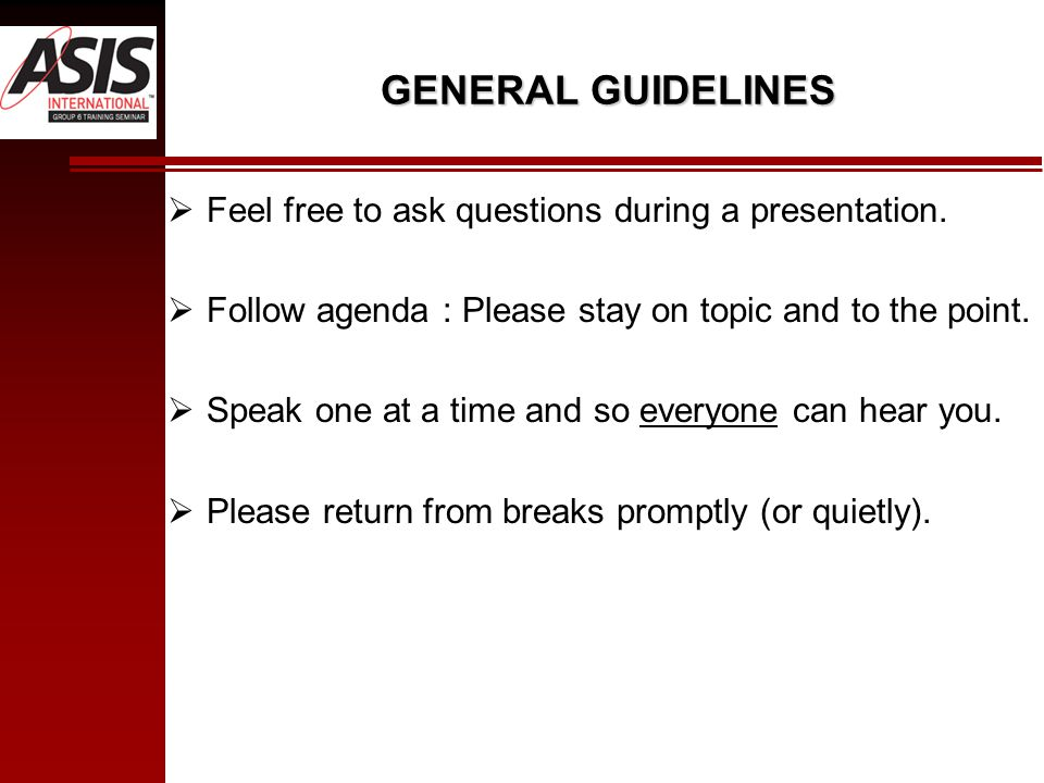 GENERAL GUIDELINES  Feel free to ask questions during a presentation.