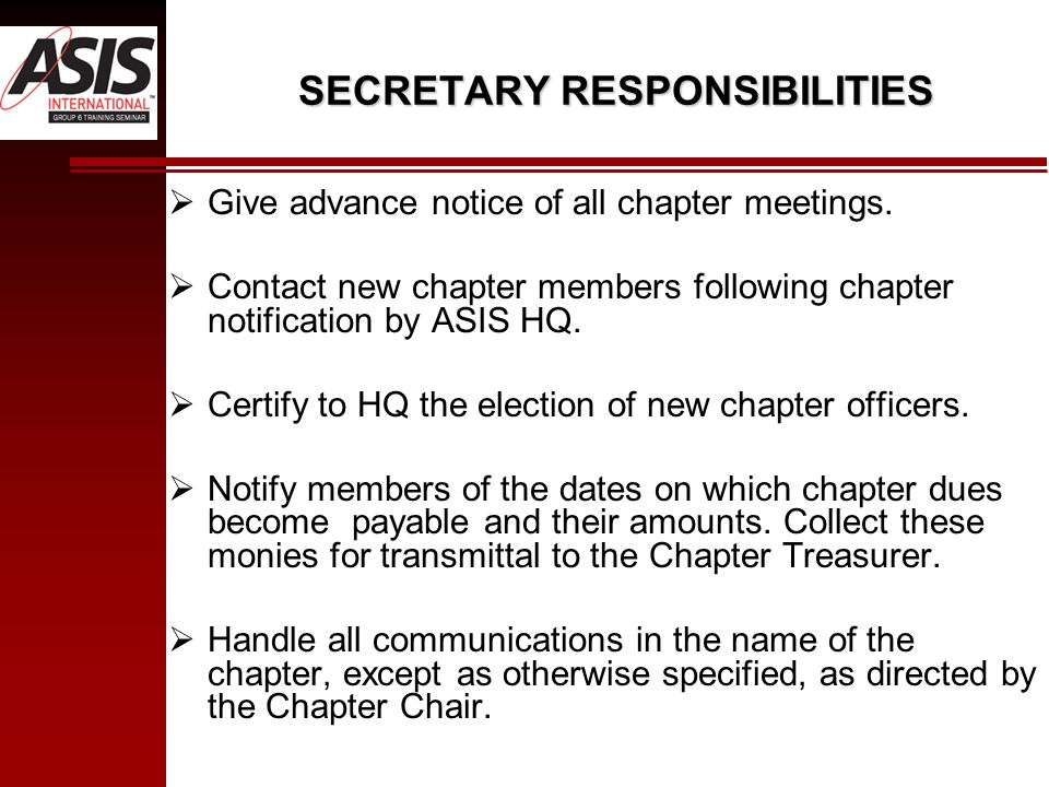 SECRETARY RESPONSIBILITIES  Give advance notice of all chapter meetings.
