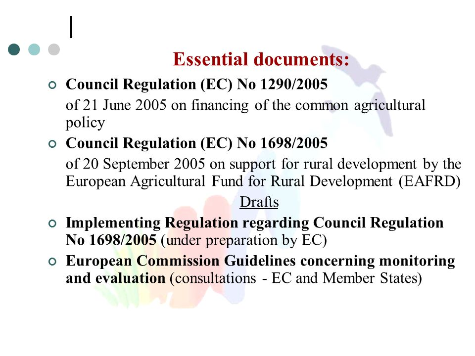 Essential documents: Council Regulation (EC) No 1290/2005 of 21 June 2005 on financing of the common agricultural policy Council Regulation (EC) No 16