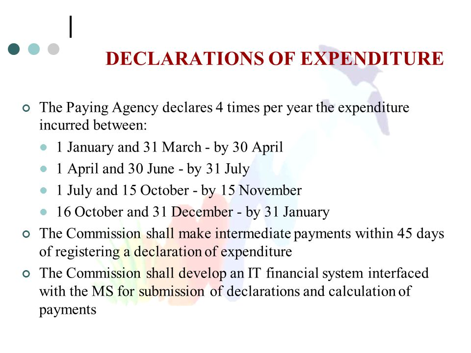DECLARATIONS OF EXPENDITURE The Paying Agency declares 4 times per year the expenditure incurred between: 1 January and 31 March - by 30 April 1 April