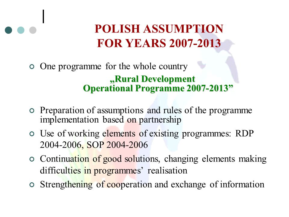 "POLISH ASSUMPTION FOR YEARS 2007-2013 One programme for the whole country ""Rural Development Operational Programme 2007-2013"" Preparation of assumptio"