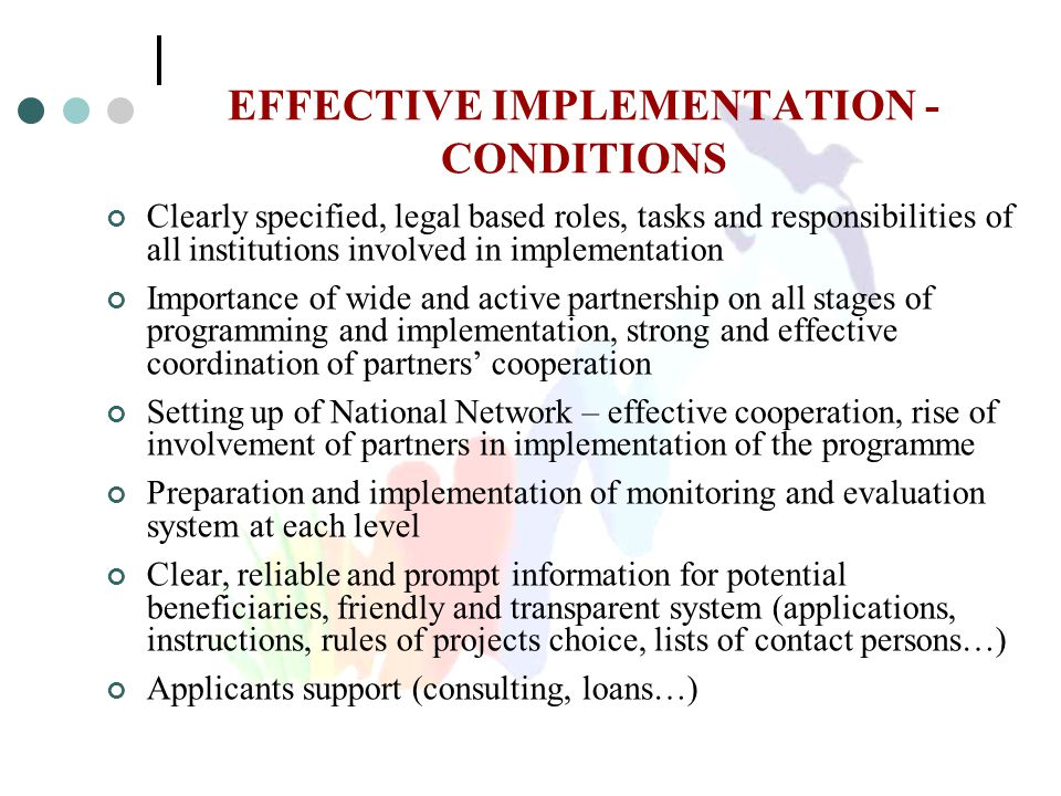 EFFECTIVE IMPLEMENTATION - CONDITIONS Clearly specified, legal based roles, tasks and responsibilities of all institutions involved in implementation