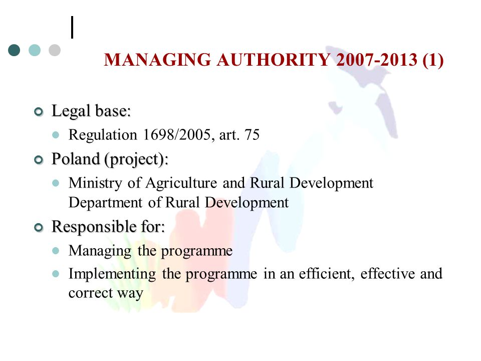 MANAGING AUTHORITY 2007-2013 (1) Legal base: Regulation 1698/2005, art.