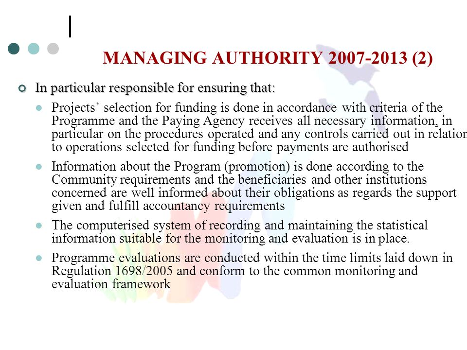 MANAGING AUTHORITY 2007-2013 (2) In particular responsible for ensuring that: Projects' selection for funding is done in accordance with criteria of t