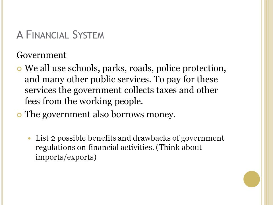 A F INANCIAL S YSTEM Government We all use schools, parks, roads, police protection, and many other public services.