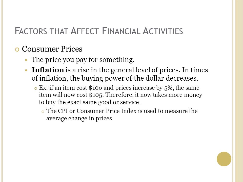 F ACTORS THAT A FFECT F INANCIAL A CTIVITIES Consumer Prices The price you pay for something.